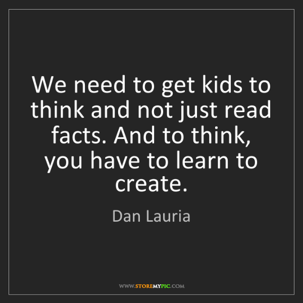 Dan Lauria: We need to get kids to think and not just read facts....