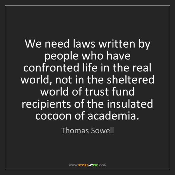 Thomas Sowell: We need laws written by people who have confronted life...