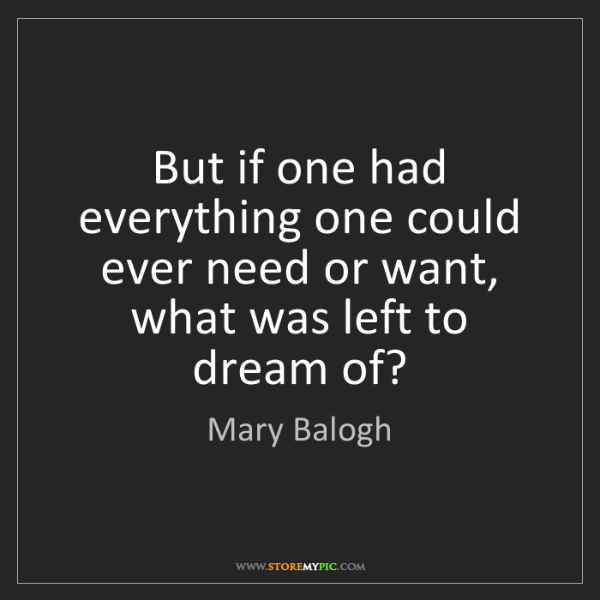 Mary Balogh: But if one had everything one could ever need or want,...