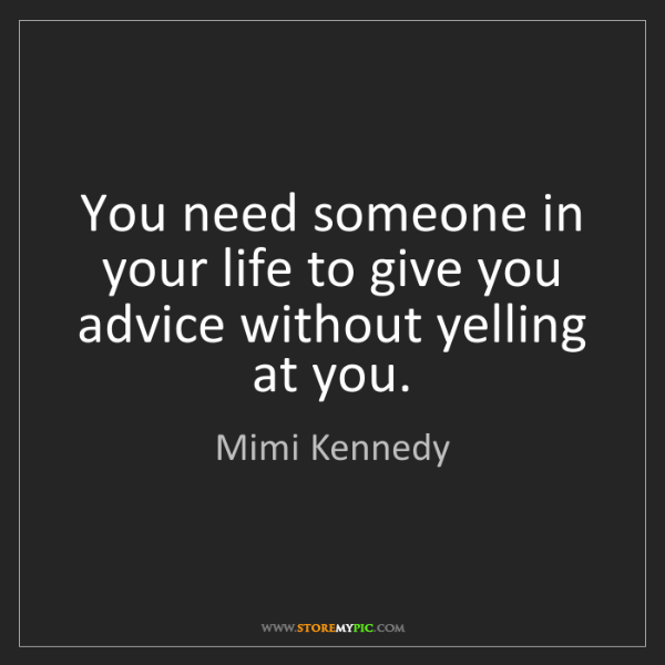 Mimi Kennedy: You need someone in your life to give you advice without...