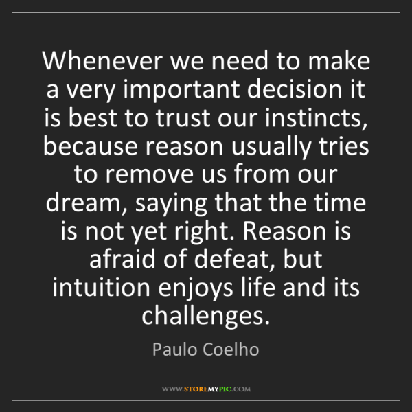 Paulo Coelho: Whenever we need to make a very important decision it...