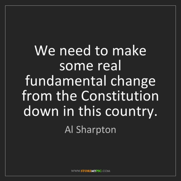 Al Sharpton: We need to make some real fundamental change from the...