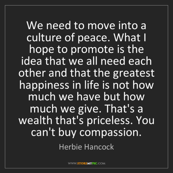 Herbie Hancock: We need to move into a culture of peace. What I hope...