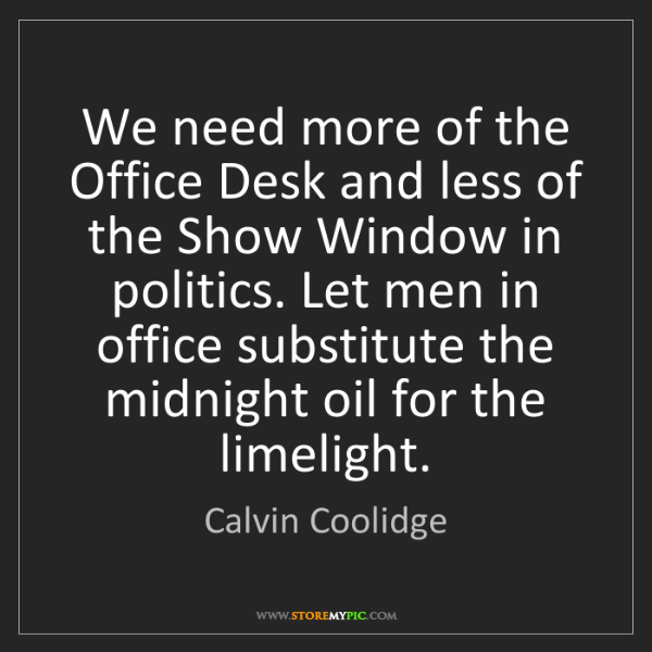 Calvin Coolidge: We need more of the Office Desk and less of the Show...