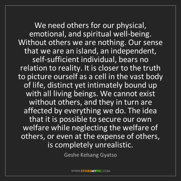 Geshe Kelsang Gyatso: We need others for our physical, emotional, and spiritual...