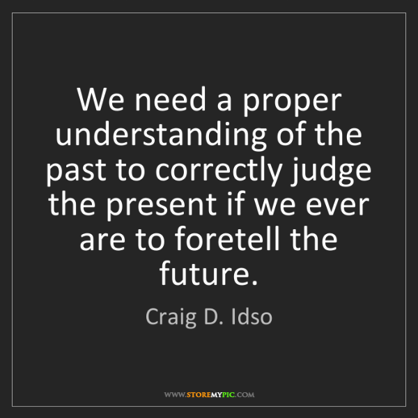 Craig D. Idso: We need a proper understanding of the past to correctly...