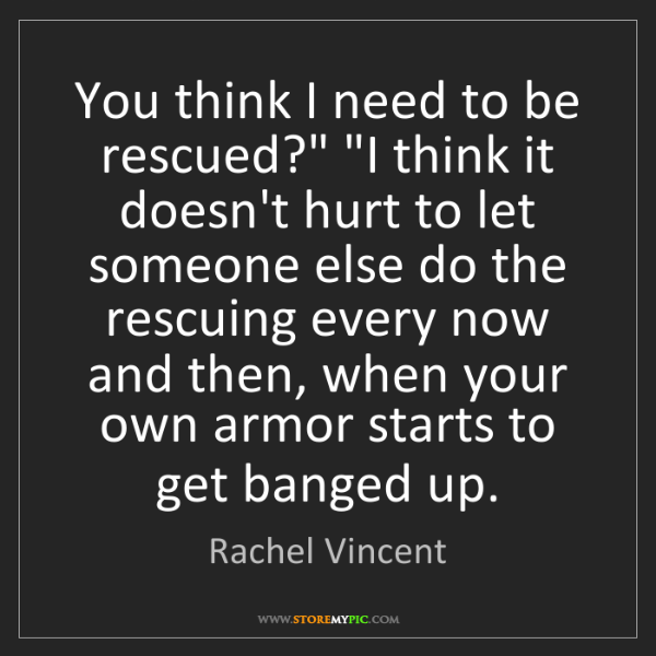 """Rachel Vincent: You think I need to be rescued?"""" """"I think it doesn't..."""