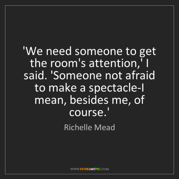 Richelle Mead: 'We need someone to get the room's attention,' I said....