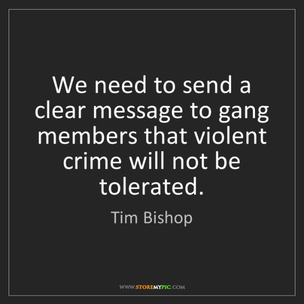Tim Bishop: We need to send a clear message to gang members that...