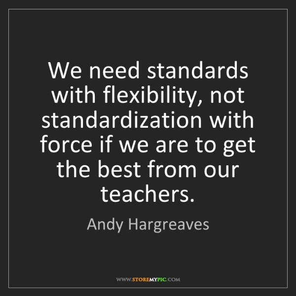 Andy Hargreaves: We need standards with flexibility, not standardization...