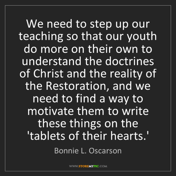 Bonnie L. Oscarson: We need to step up our teaching so that our youth do...