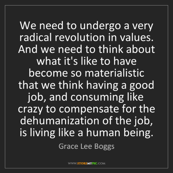 Grace Lee Boggs: We need to undergo a very radical revolution in values....