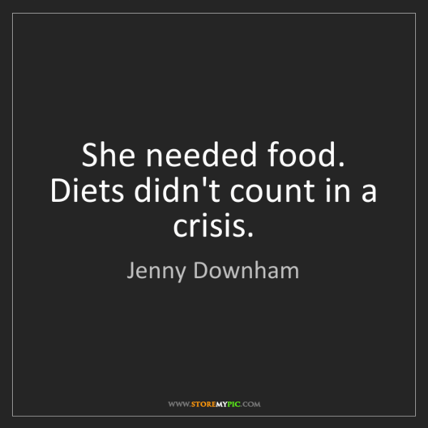 Jenny Downham: She needed food. Diets didn't count in a crisis.