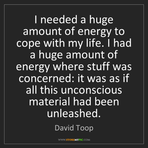 David Toop: I needed a huge amount of energy to cope with my life....