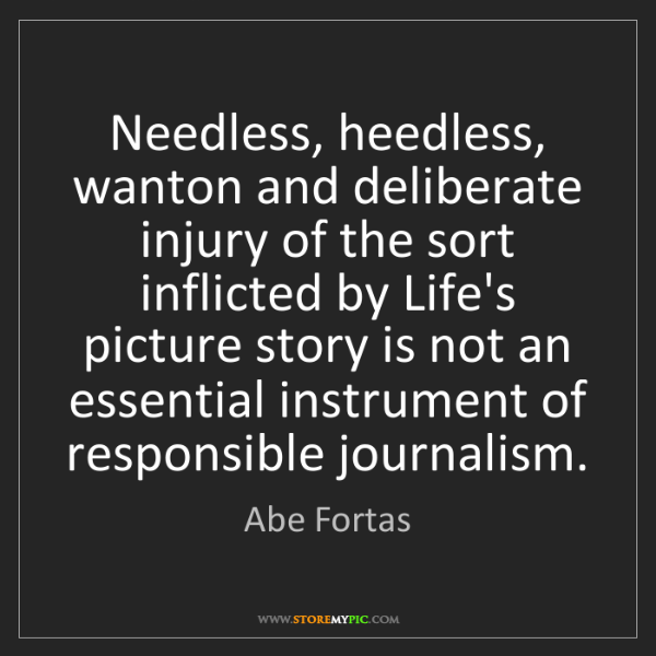 Abe Fortas: Needless, heedless, wanton and deliberate injury of the...