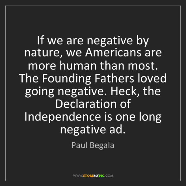Paul Begala: If we are negative by nature, we Americans are more human...