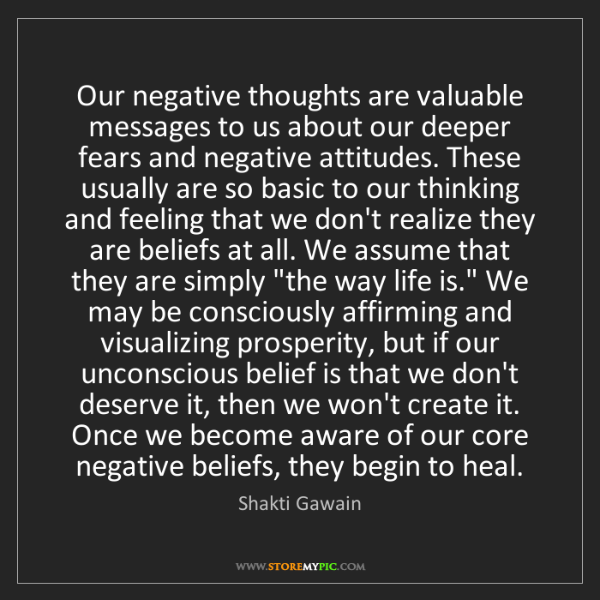 Shakti Gawain: Our negative thoughts are valuable messages to us about...