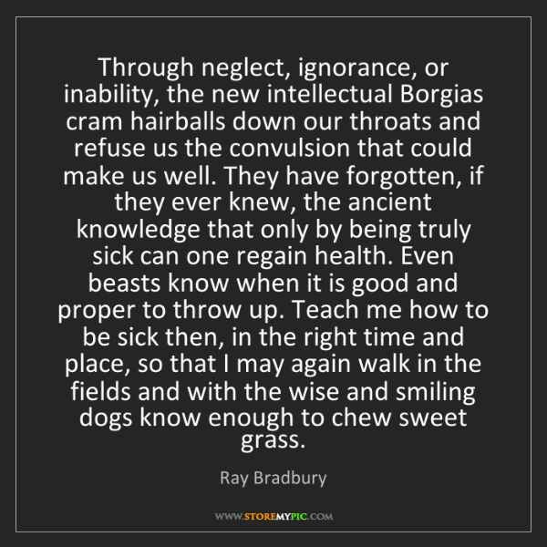 Ray Bradbury: Through neglect, ignorance, or inability, the new intellectual...