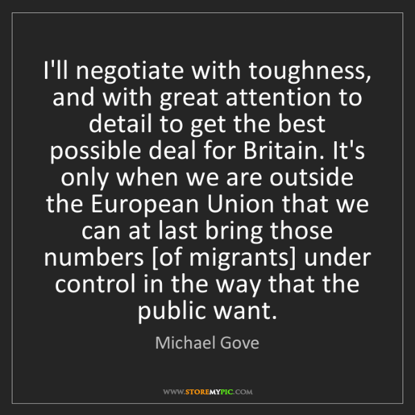 Michael Gove: I'll negotiate with toughness, and with great attention...