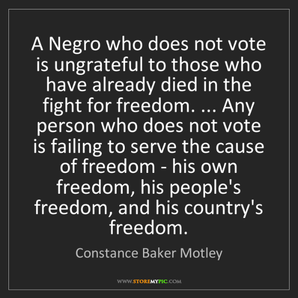 Constance Baker Motley: A Negro who does not vote is ungrateful to those who...