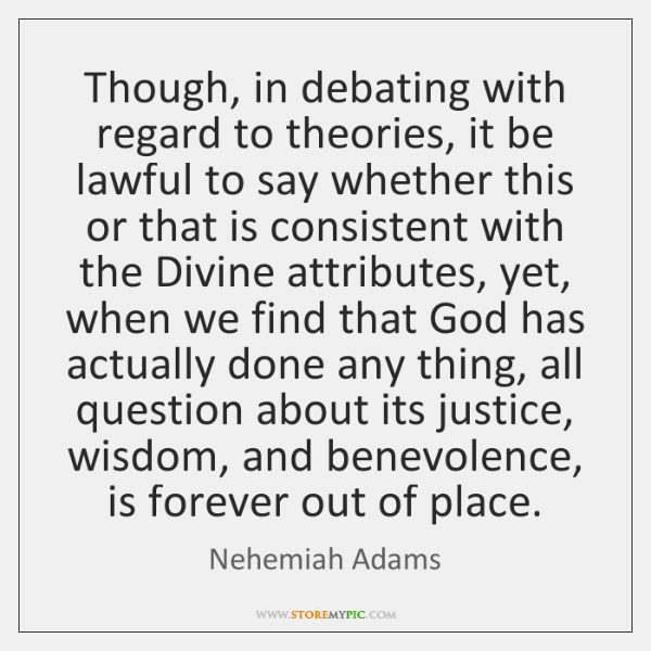 Though, in debating with regard to theories, it be lawful to say ...