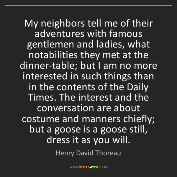 Henry David Thoreau: My neighbors tell me of their adventures with famous...