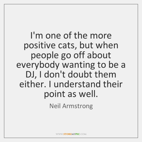 I'm one of the more positive cats, but when people go off ...