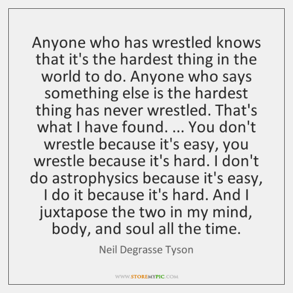 Anyone who has wrestled knows that it's the hardest thing in the ...