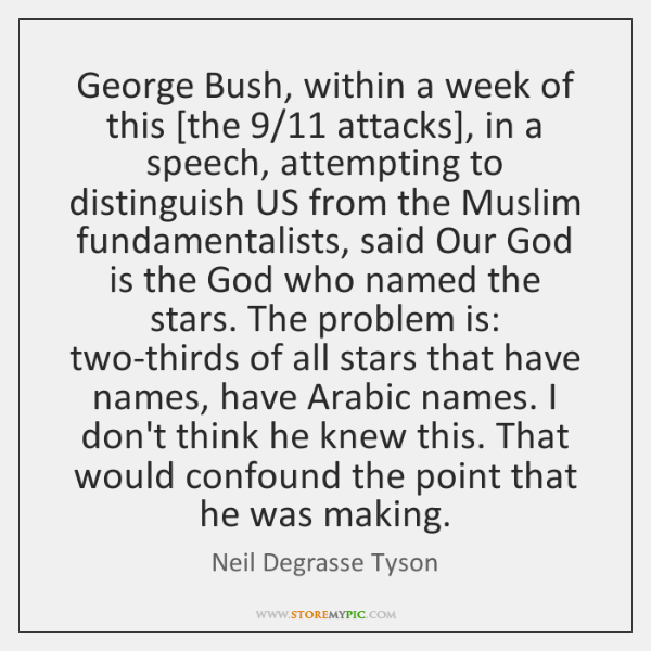 George Bush, within a week of this [the 9/11 attacks], in a speech, ...