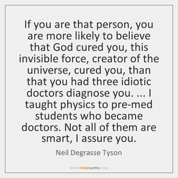 If you are that person, you are more likely to believe that ...