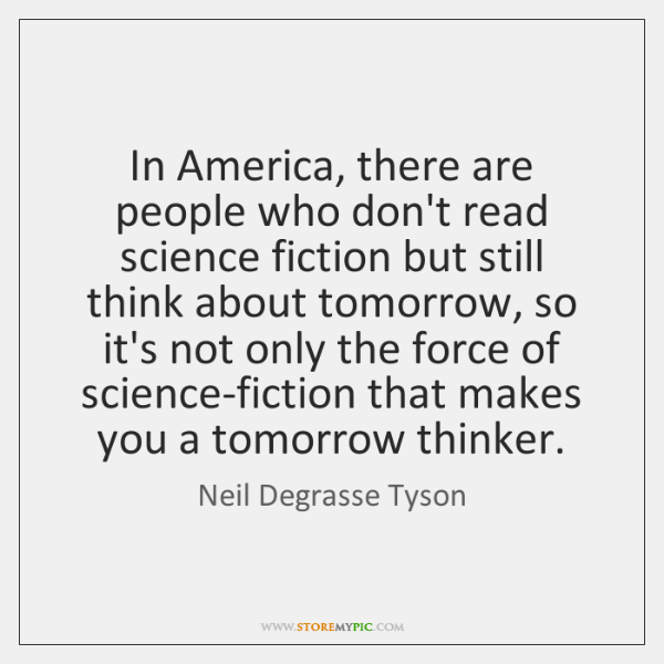 In America, there are people who don't read science fiction but still ...