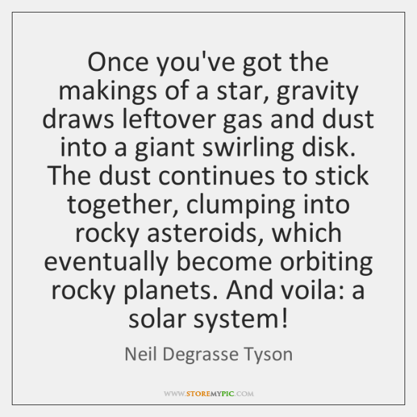 Once you've got the makings of a star, gravity draws leftover gas ...