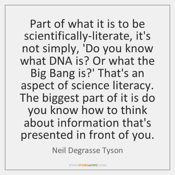 Part of what it is to be scientifically-literate, it's not simply, 'Do ...