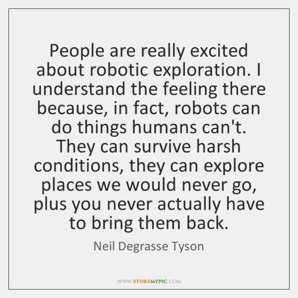 People are really excited about robotic exploration. I understand the feeling there ...