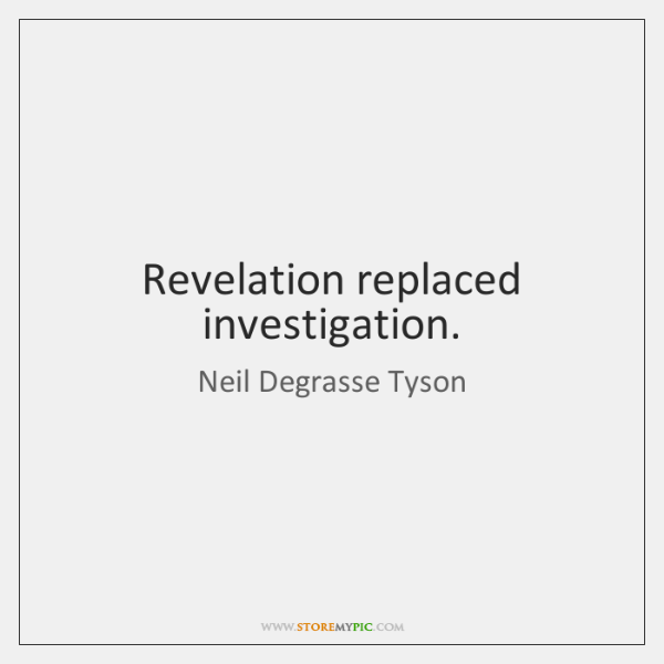 Revelation replaced investigation.