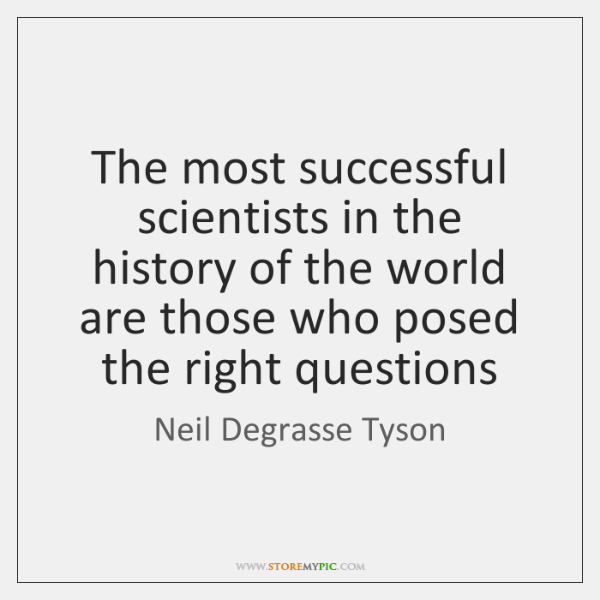 The most successful scientists in the history of the world are those ...