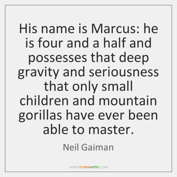 His name is Marcus: he is four and a half and possesses ...
