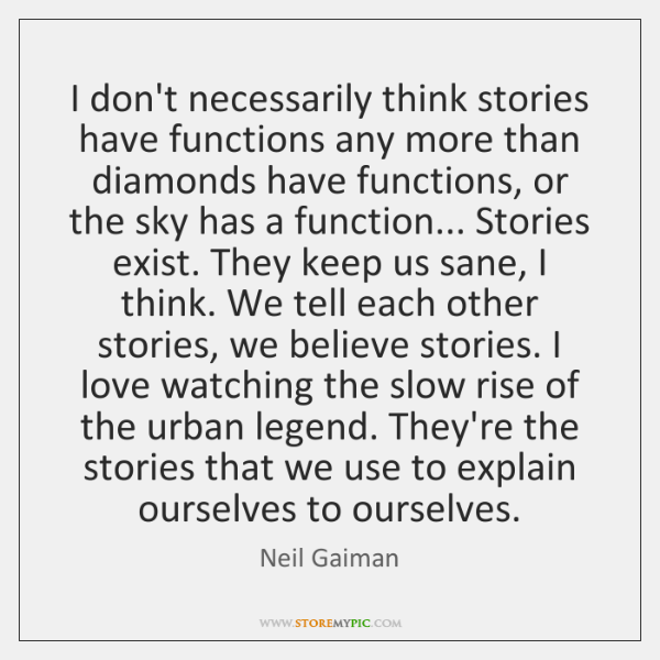 I don't necessarily think stories have functions any more than diamonds have ...