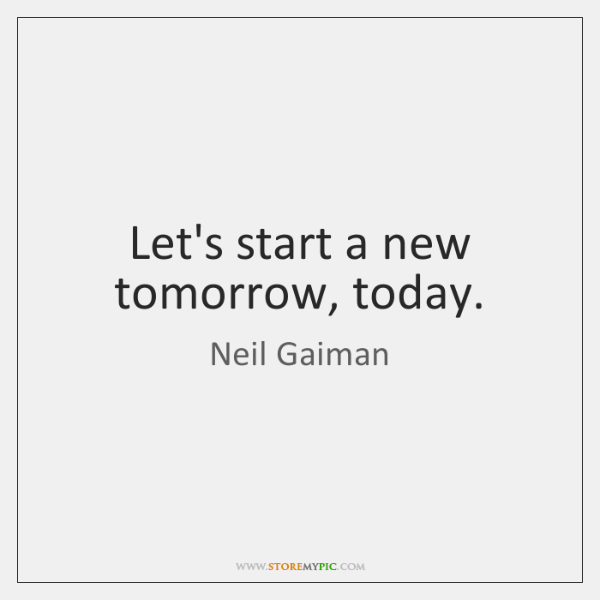 Let's start a new tomorrow, today.