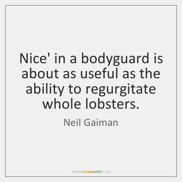Nice' in a bodyguard is about as useful as the ability to ...