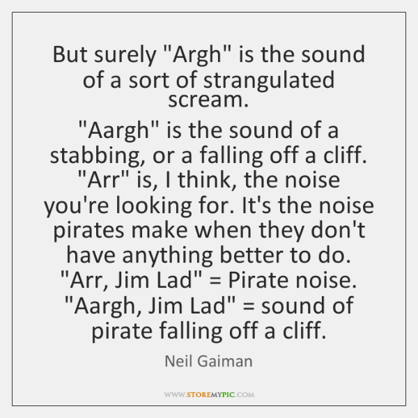 """But surely """"Argh"""" is the sound of a sort of strangulated scream.  """"..."""