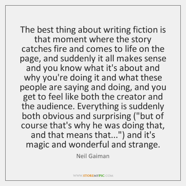 The best thing about writing fiction is that moment where the story ...