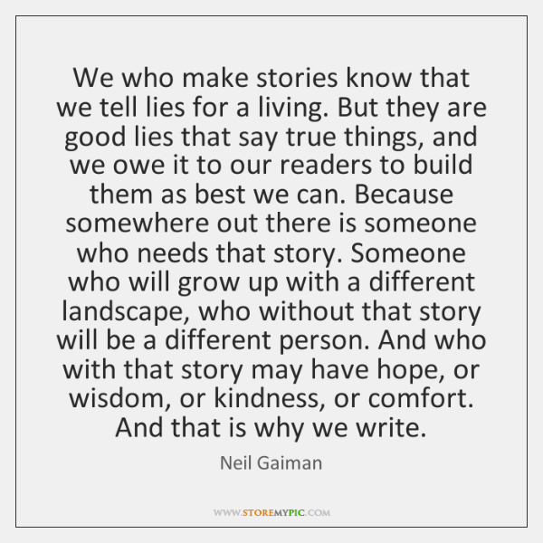 We who make stories know that we tell lies for a living. ...