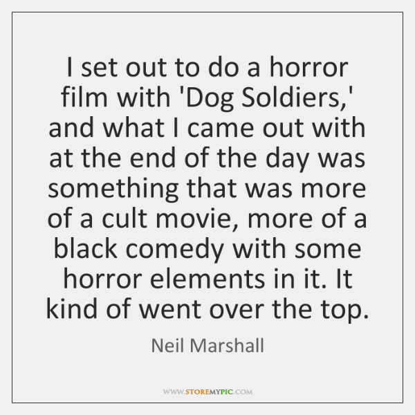 I set out to do a horror film with 'Dog Soldiers,' ...