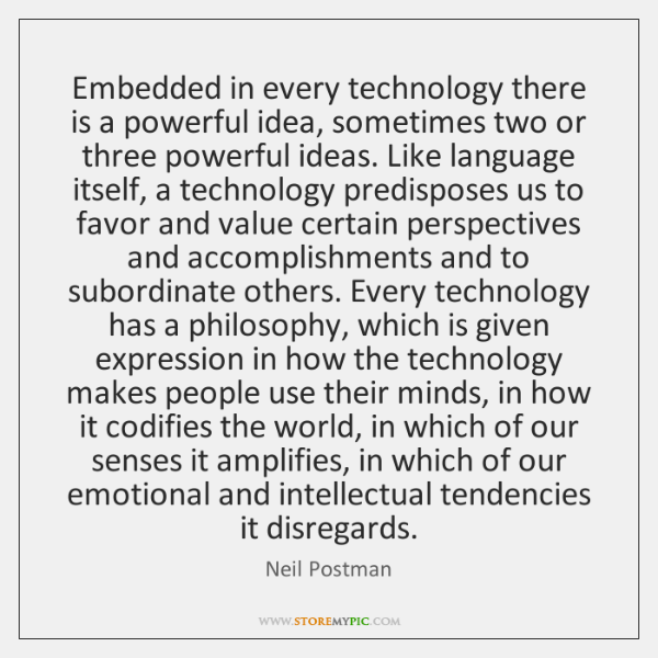 Embedded in every technology there is a powerful idea, sometimes two or ...