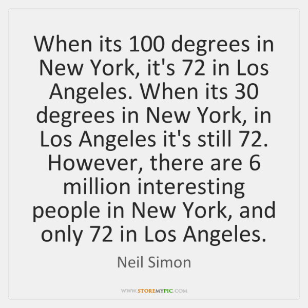 When its 100 degrees in New York, it's 72 in Los Angeles. When its 30 ...