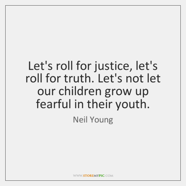 Let's roll for justice, let's roll for truth. Let's not let our ...