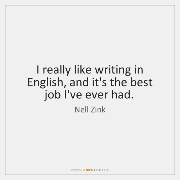 I really like writing in English, and it's the best job I've ...