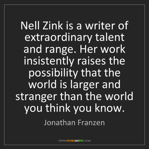 Jonathan Franzen: Nell Zink is a writer of extraordinary talent and range....