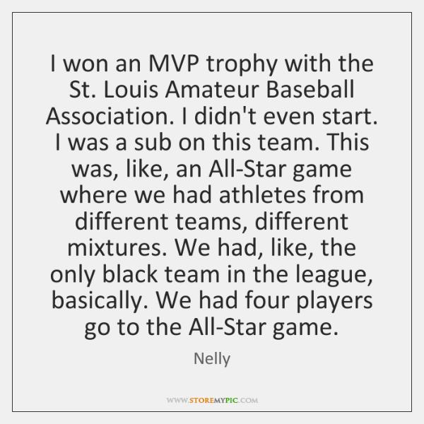I won an MVP trophy with the St. Louis Amateur Baseball Association. ...
